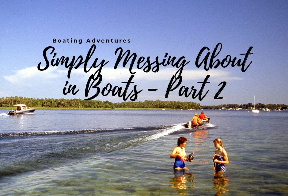 Simply Messing About in Boats, Pt 2